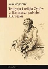 Okładka książki Tradycja i religia Żydów w literaturze polskiej XIX wieku Anna Wojtyczek