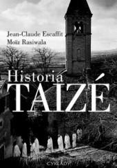 Okładka książki Historia Taizé Jean-Claude Escaffit,Moïz Rasiwala