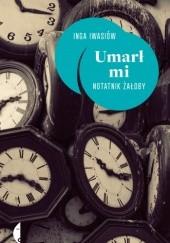 Okładka książki Umarł mi. Notatnik żałoby Inga Iwasiów