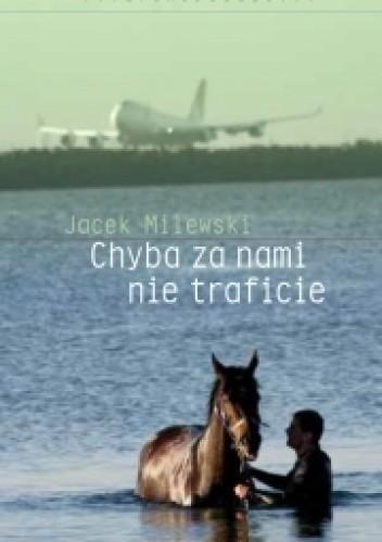 Okładka książki Chyba za nami nie traficie Jacek Milewski