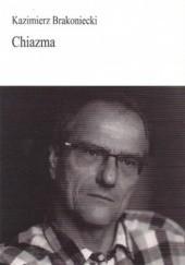 Okładka książki Chiazma Kazimierz Brakoniecki