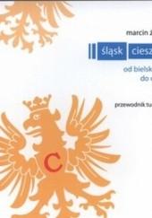 Okładka książki Śląsk Cieszyński. Od Bielska-Białej do Ostrawy – przewodnik turystyczny Marcin Żerański