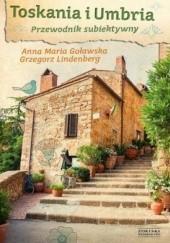 Okładka książki Toskania i Umbria. Przewodnik subiektywny Grzegorz Lindenberg,Anna Maria Goławska