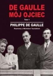 Okładka książki DE GAULLE MÓJ OJCIEC.  Tom 1. Rozmowy z Michelem Tauriakiem Philippe De Gaulle