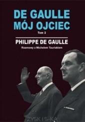 Okładka książki DE GAULLE MÓJ OJCIEC. Tom 2. Rozmowy z Michelem Tauriakiem Philippe De Gaulle