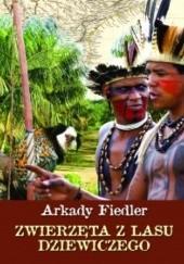 Okładka książki Zwierzęta z lasu dziewiczego Arkady Fiedler