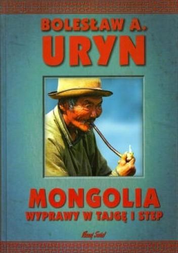 Okładka książki Mongolia. Wyprawy w tajgę i step Bolesław A. Uryn