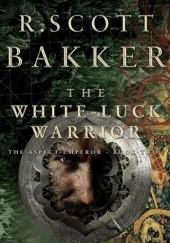 Okładka książki The White-Luck Warrior R. Scott Bakker