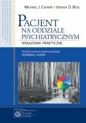 Okładka książki Pacjent na oddziale psychiatrycznym. Wskazówki praktyczne Michael Casher,Joshua Bess