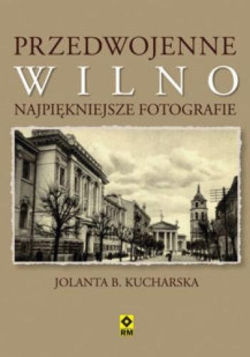 Okładka książki Przedwojenne Wilno Jolanta B. Kucharska