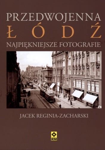 Okładka książki Przedwojenna Łódź Jacek Reginia-Zacharski