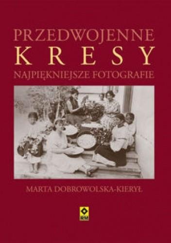 Okładka książki Przedwojenne Kresy Marta Dobrowolska-Kierył