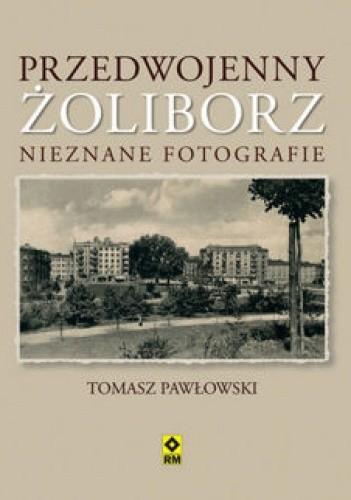 Okładka książki Przedwojenny Żoliborz. Nieznane fotografie Tomasz Pawłowski (varsavianista)
