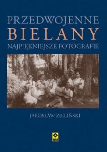 Okładka książki Przedwojenne Bielany Jarosław Zieliński