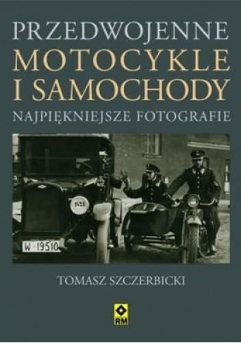 Okładka książki Przedwojenne samochody i motocykle Tomasz Szczerbicki