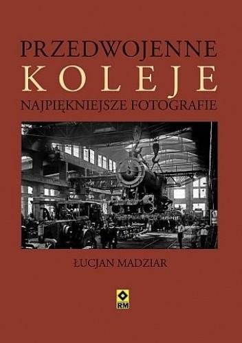 Okładka książki Przedwojenne koleje Łucjan A. Madziar