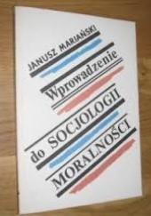 Okładka książki Wprowadzenie do socjologii moralności Janusz Mariański