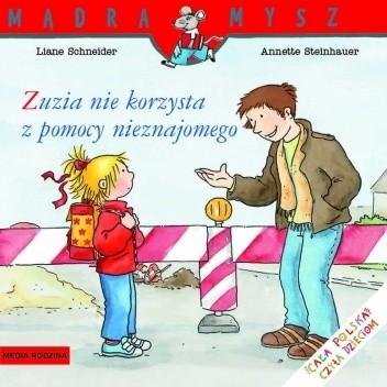 Okładka książki Zuzia nie korzysta z pomocy nieznajomego Liane Schneider,Annette Steinhauer