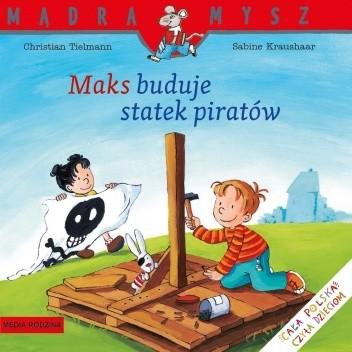 Okładka książki Maks buduje statek piratów Sabine Kraushaar,Christian Tielmann
