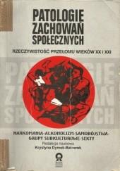 Okładka książki Patologie zachowań społecznych, rzeczywistość przełomu wieków XX i XXI Krystyna Dymek - Balcerek