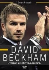 Okładka książki David Beckham. Piłkarz. Celebryta. Legenda Gwen Russell