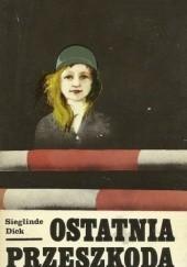 Okładka książki Ostatnia przeszkoda Sieglinde Dick