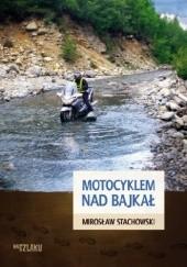 Okładka książki Motocyklem nad Bajkał Mirosław Stachowski