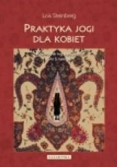 Okładka książki Praktyka jogi dla kobiet. Przewodnik wg nauczania Gity S. Iyengar Lois Steinberg