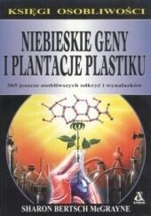 Okładka książki Niebieskie geny i plantacje plastiku: 365 jeszcze osobliwszych odkryć i wynalazków Sharon Bertsch McGrayne
