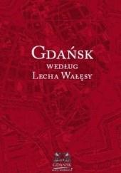 Okładka książki Gdańsk według Lecha Wałęsy Piotr Adamowicz