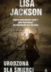 Okładka książki Urodzona dla śmierci Lisa Jackson