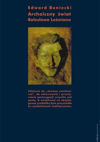 Okładka książki Archaiczny świat Bolesława Leśmiana. Studium historycznoliterackie Edward Boniecki