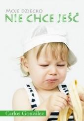 Okładka książki Moje dziecko nie chce jeść Carlos González