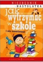 Okładka książki Jak wytrzymać w szkole i nie zwariować? Aniela Cholewińska-Szkolik