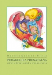 Okładka książki Pedagogika Prenatalna nowy obszar nauk o wychowaniu Dorota Kornas- Biela