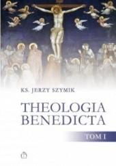 Okładka książki Theologia benedicta. Tom 1 Jerzy Szymik