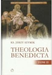 Okładka książki Theologia benedicta. Tom 2 Jerzy Szymik