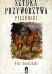 Okładka książki Sztuka przywództwa. Piłsudski. Piotr Gajdziński