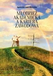 Okładka książki Młodzież akademicka a kariera zawodowa Agnieszka Cybal-Michalska