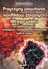 Okładka książki Przyczyny powstania konfliktów zbrojnych XX-ego wieku na podstawie teorii archetypów i nieświadomości zbiorowej Carla G. Junga Wojciech Filaber