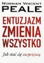 Okładka książki Entuzjazm zmienia wszystko. Jak stać się zwycięzcą Norman Vincent Peale