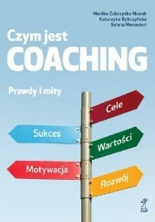 Okładka książki Czym jest coaching. Prawda i mity Monika Zubrzycka-Nowak,Katarzyna Rybczyńska,Sylwia Monostori