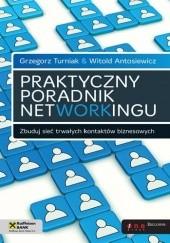 Okładka książki Praktyczny poradnik networkingu. Zbuduj sieć trwałych kontaktów biznesowych Grzegorz Turniak