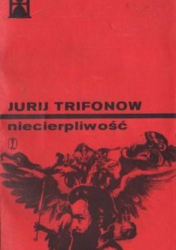 Okładka książki Niecierpliwość Jurij Walentinowicz Trifonow