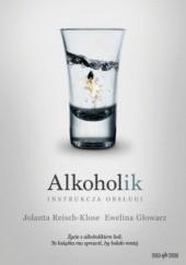 Okładka książki Alkoholik - instrukcja obsługi Ewelina Głowacz,Jolanta Reisch-Klose