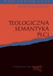 Okładka książki Teologiczna semantyka płci Jarosław Kupczak
