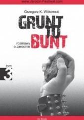 Okładka książki Grunt to bunt 3. Rozmowy o Jarocinie Grzegorz K. Witkowski