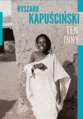 Okładka książki Ten Inny Ryszard Kapuściński