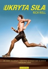 Okładka książki Ukryta siła. Jak stałem się jednym z najbardziej sprawnych ludzi na świecie i odnalazłem siebie Rich Roll