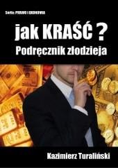 Okładka książki Jak kraść? Podręcznik złodzieja Kazimierz Turaliński